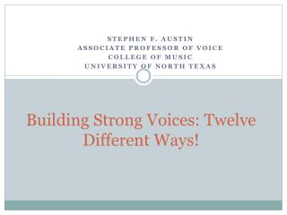 Building Strong Voices: Twelve Different Ways!