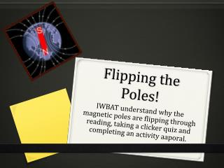 Flipping the Poles!