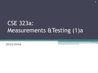 CSE 323a:  Measurements &Testing (1)a