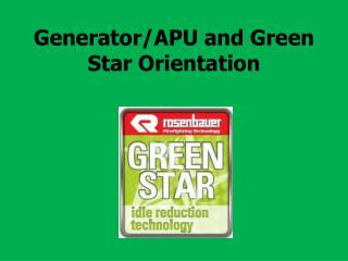 Generator/APU and Green Star  Orientation