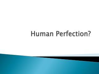 Human Perfection?
