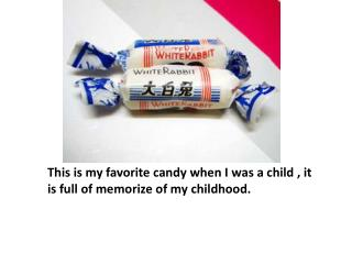 This is my favorite candy when I was a child , it is full of memorize of my childhood.
