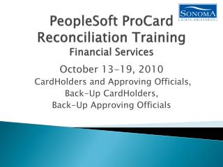 PeopleSoft  ProCard  Reconciliation Training Financial Services