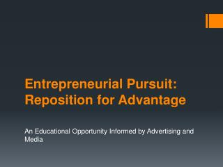 Entrepreneurial Pursuit: Reposition for Advantage