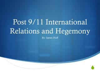 Post 9/11 International Relations and Hegemony