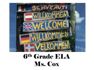 6 th  Grade ELA Ms. Cox