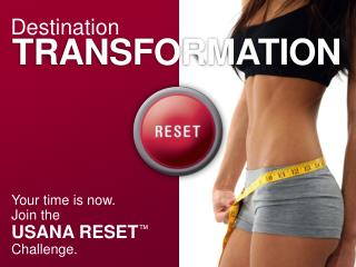 Your time is now. Join the USANA RESET ™ Challenge.