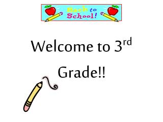 Welcome to 3 rd  Grade!!