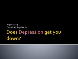 Does  Depression  get you down?