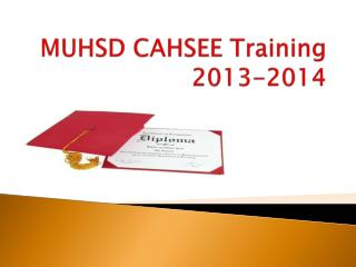 MUHSD CAHSEE Training 2013-2014