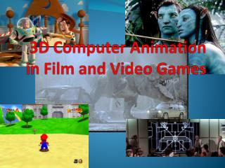 3D Computer Animation in Film and Video Games