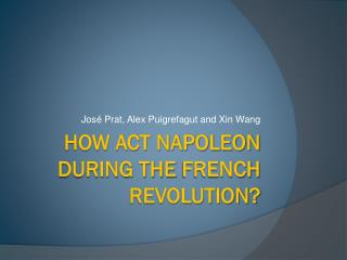 How act Napoleon during the french revolution?