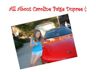 All About Caroline Paige Dupree (: