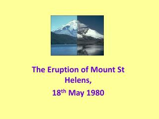 The Eruption of Mount St Helens, 18 th  May 1980