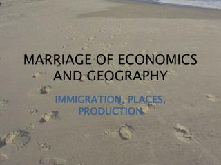 MARRIAGE OF ECONOMICS AND GEOGRAPHY