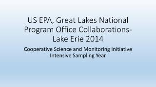 US EPA, Great Lakes National Program Office  Collaborations- Lake  Erie 2014
