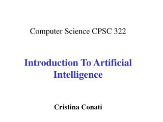 Computer Science CPSC 322 Introduction To Artificial Intelligence Cristina Conati