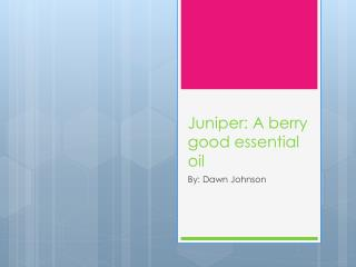 Juniper: A berry good essential oil