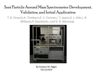 Soot Particle Aerosol Mass Spectrometer:  Development, Validation , and Initial Application