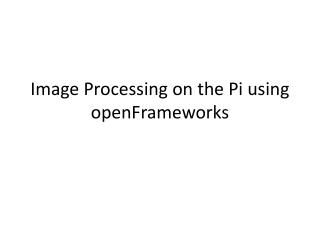 Image Processing on the Pi using  openFrameworks