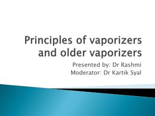 Principles of vaporizers and older vaporizers