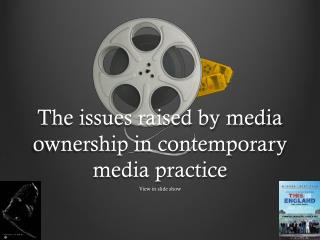 The issues raised by media ownership in contemporary media practice