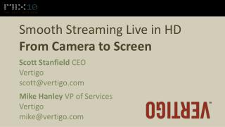 Smooth Streaming Live in  HD From  Camera to Screen