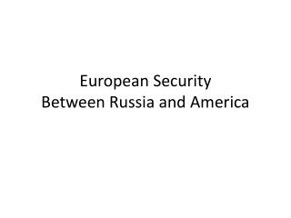 European Security Between Russia and America