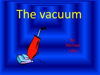The vacuum
