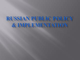 Russian Public Policy & Implementation