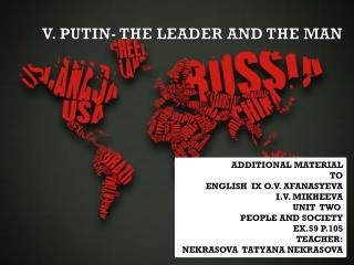 V. PUTIN- THE LEADER AND THE MAN