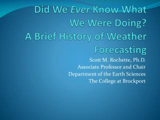 Did We  Ever  Know What  We Were Doing? A Brief History of Weather Forecasting