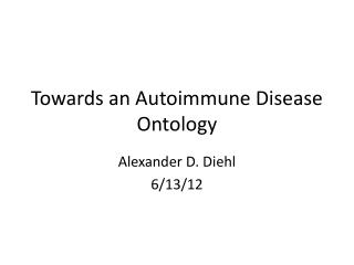 Towards an  Auto i mmune  Disease Ontology