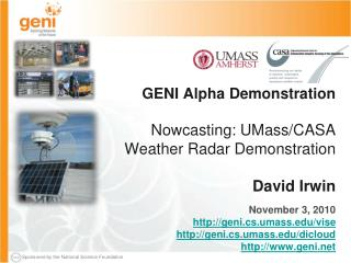 GENI Alpha Demonstration Nowcasting : UMass/CASA  Weather Radar Demonstration David Irwin