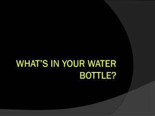 What's In Your Water Bottle?