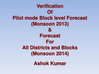 Verification Of Pilot mode Block level  Forecast (Monsoon 2013) & Forecast  For