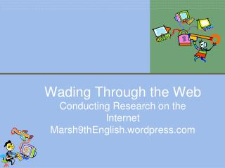 Wading Through the Web Conducting Research on the  Internet Marsh9thEnglish.wordpress.com