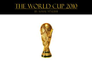 The World Cup 2010 By  Asmae M'nebhi