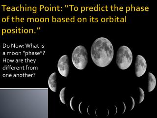 "Teaching Point: ""To predict the phase of the moon based on its orbital position."""
