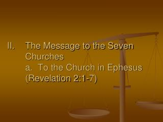 The Message to the Seven Churches  a.  To the Church in Ephesus (Revelation 2:1-7)