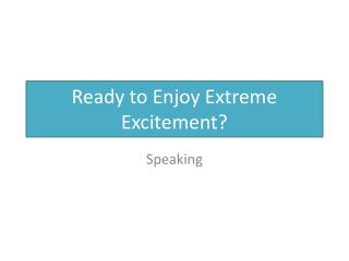 Ready to Enjoy Extreme Excitement?