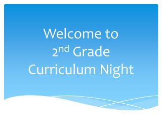 Welcome to  2 nd  Grade Curriculum Night