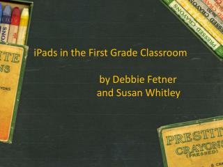 iPads  in the First Grade Classroom                           by Debbie Fetner