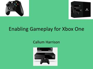 Enabling Gameplay for Xbox One