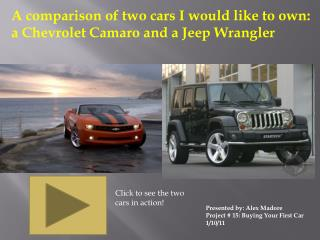 A comparison of two cars I would like to own: a Chevrolet Camaro and a Jeep Wrangler