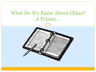 What Do We Know  A bout China? A Primer…
