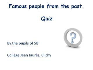 Famous people from the past. Quiz