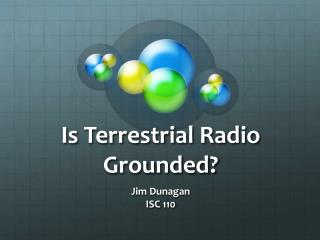 Is Terrestrial Radio Grounded?