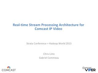 Real-time Stream Processing Architecture for Comcast IP Video