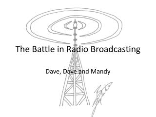 The Battle in  R adio Broadcasting